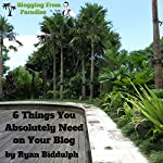 Blogging from Paradise: 6 Things You Absolutely Need on Your Blog | Ryan Biddulph