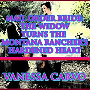 Mail Order Bride: The Widow Turns the Montana Rancher's Hardened Heart Audiobook