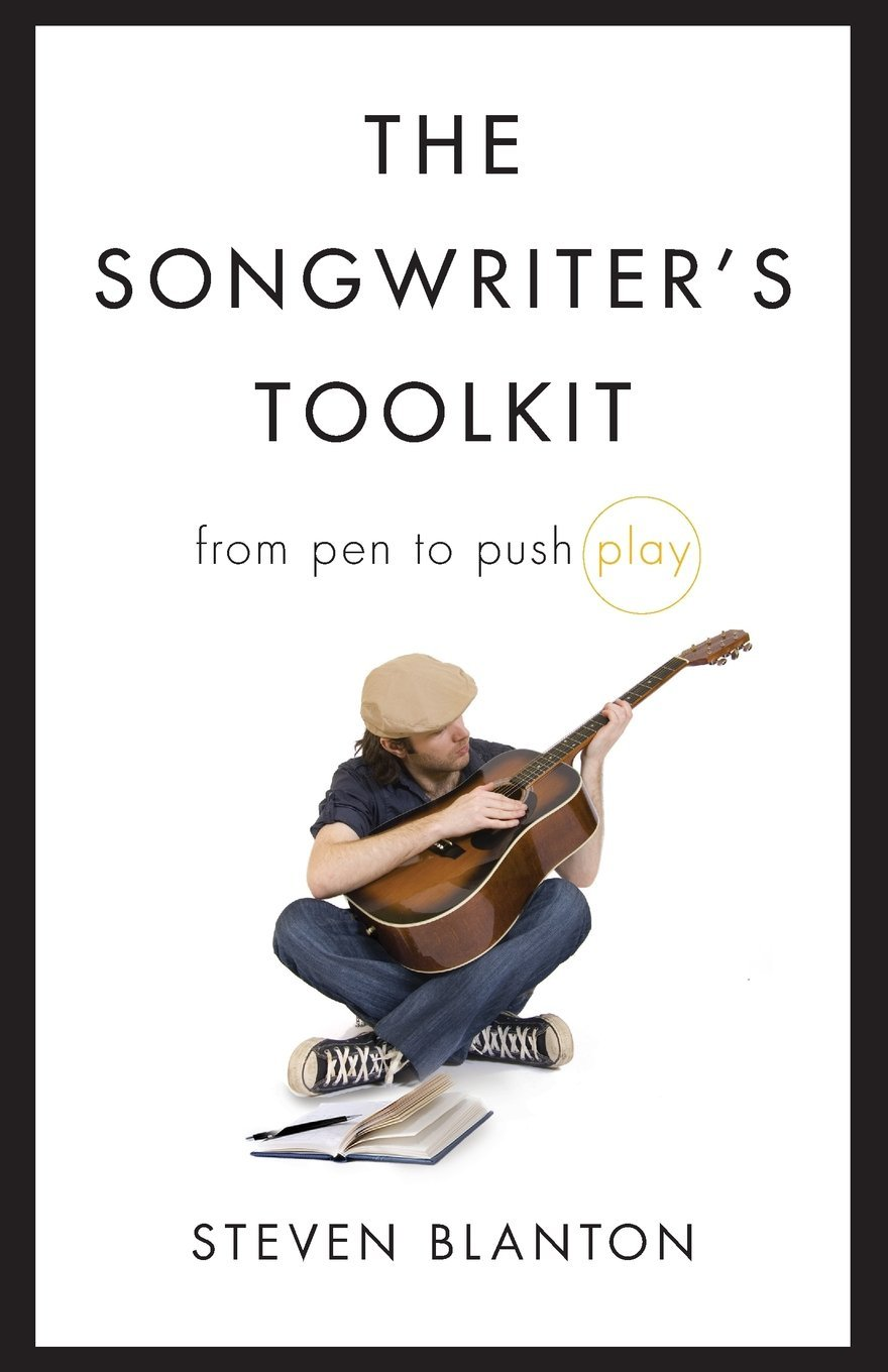 The Songwriter's Toolkit: From Pen to Push Play by Steven Blanton (6-Jul-2010) Perfect Paperback