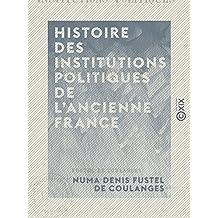 Histoire des institutions politiques de l'ancienne France: L'Empire romain - Les Germains - La royauté mérovingienne