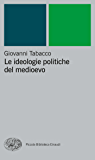 Le ideologie politiche del medioevo (Piccola biblioteca Einaudi. Nuova serie Vol. 29)