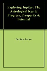 Exploring Jupiter: The Astrological Key to Progress, Prosperity & Potential (English Edition) eBook Kindle