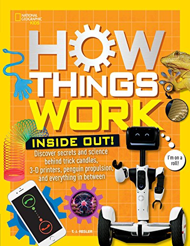 How Things Work: Inside Out: Discover Secrets and Science Behind Trick Candles, 3D Printers, Penguin Propulsions, and Everything in Between ()