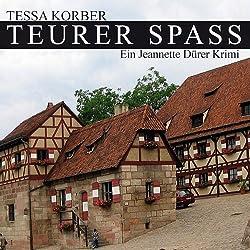 Teurer Spass. Ein Jeannette Dürer Krimi