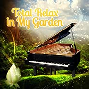 Total Relax in My Garden – Relaxing Music for Meet Friends, Stress Relief After Work, Serenity & Mood Musi