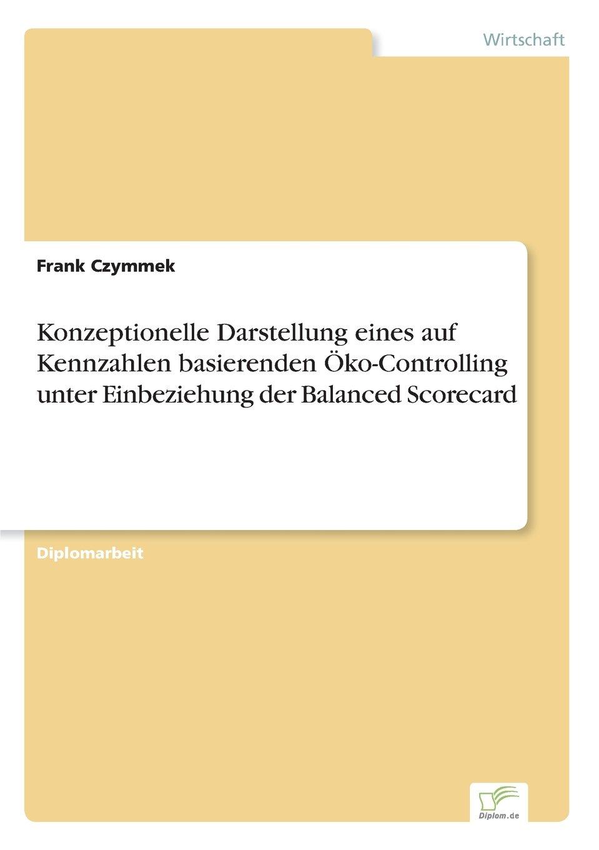 Konzeptionelle Darstellung eines auf Kennzahlen basierenden Öko-Controlling unter Einbeziehung der Balanced Scorecard (German Edition) ebook