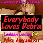 Everybody Loves Debra: Lesbian Loving for Debra, Amy and Pat   Gabriella Vitale