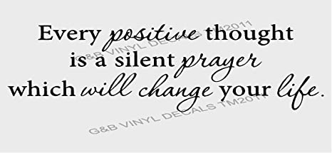 Amazon Com Every Positive Thought Is A Silent Prayer Which Will Change Your Life Vinyl Wall Decal 7 X 25 Home Kitchen