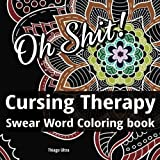 Cursing Therapy: Swear Word Coloring Book with 30 Sweary Designs : Adult Coloring Book