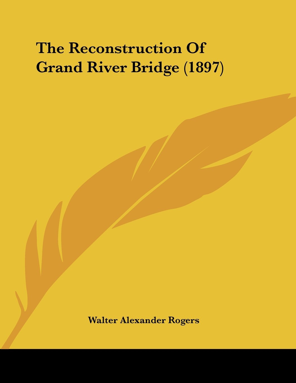 Download The Reconstruction Of Grand River Bridge (1897) pdf