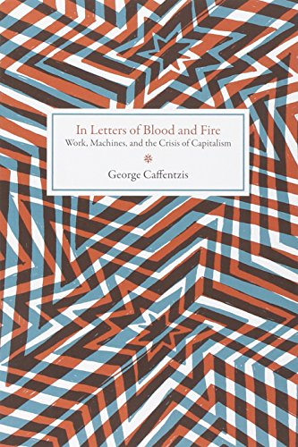 In Letters of Blood and Fire: Work, Machines, and the Crisis of Capitalism (Common Notions)