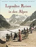 Legendäre Reisen in den Alpen. Ein Bildband mit historischen Aufnahmen über Wintersport, Grand-Hotels und Alpinismus. Ein ideales Geschenk für geschichtsinteressierte Frauen und Männer.