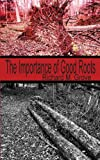 The Importance of Good Roots, Richard M. Grove, 1897475977