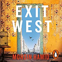 Exit West Audiobook by Mohsin Hamid Narrated by Mohsin Hamid