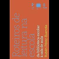 Roteiros de leitura na escola: Da biblioteca escolar à sala de aula (Coleção Mediações Livro 6)