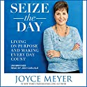 Seize the Day: Living on Purpose and Making Every Day Count Audiobook by Joyce Meyer Narrated by Jodi Carlisle