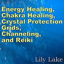 Energy Healing, Chakra Healing, Crystal Protection Grids, Channeling, and Reiki