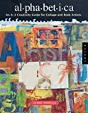 Alphabetica: An A-Z Creativity Guide for Collage and Book Artists (Quarry Book)