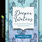 Deeper Waters: Immersed in the Life-Changing Truth of God's Word | Denise J. Hughes