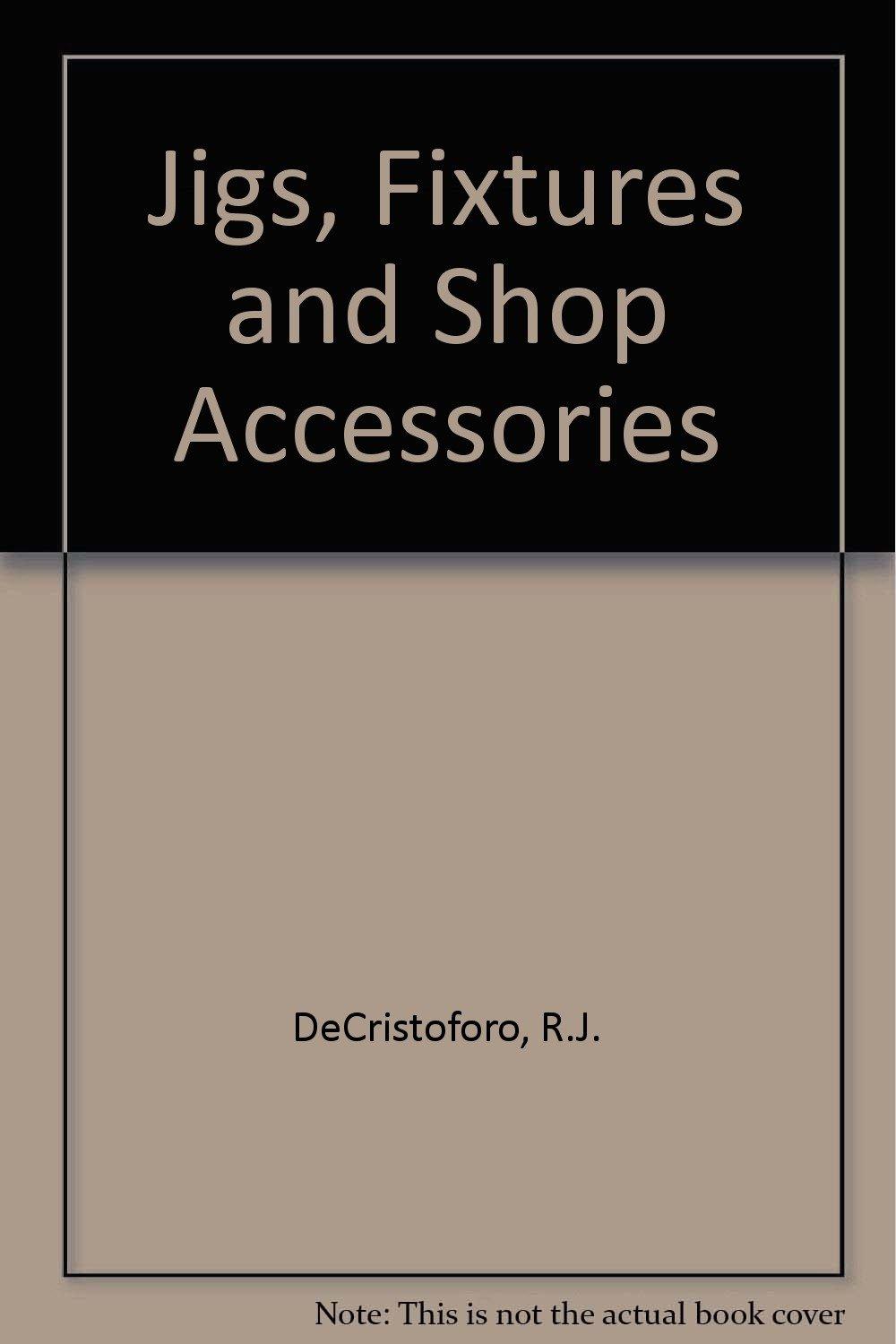 Jigs, Fixtures, and Shop Accessories