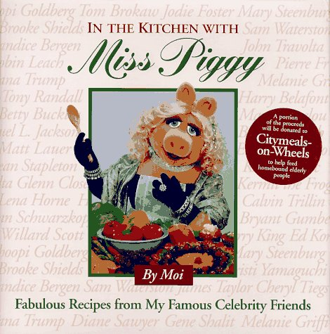 In the Kitchen With Miss Piggy: Fabulous Recipes from My Famous Celebrity ()
