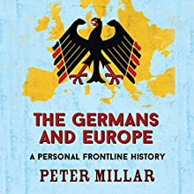 The Germans and Europe: A Personal Frontline History Audiobook by Peter Millar Narrated by Damian Lynch