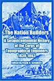 img - for The Nation Builders: A Sesquicentennial History of the Corps of Topographical Engineers 1838-1863 book / textbook / text book