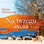 Na brzegu zycia | Dorota Schrammek