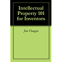 Intellectual Property 101 for Inventors (English Edition)
