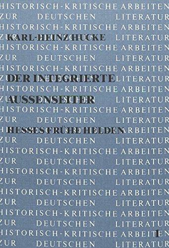 Der integrierte Aussenseiter: Hesses frühe Helden (Historisch-kritische Arbeiten zur deutschen Literatur)