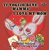 Ti voglio bene, mamma I Love My Mom (bilingual italian children's books, bilingual kids books): italian children's books, italian kids books, esl for kids