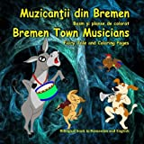 Muzicantii din Bremen. Basm si planse de colorat. Bremen Town Musicians. Fairy Tale and Coloring Pages: Bilingual Picture Book for Kids in Romanian and English (Romanian Edition)