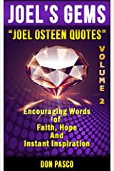 Joel Osteen Quotes Volume 2: Inspirational Collection of Joel Osteen's Encouraging Words of Faith, Hope and Instant Inspiration (Joel Osteen's Gems Series) Kindle Edition