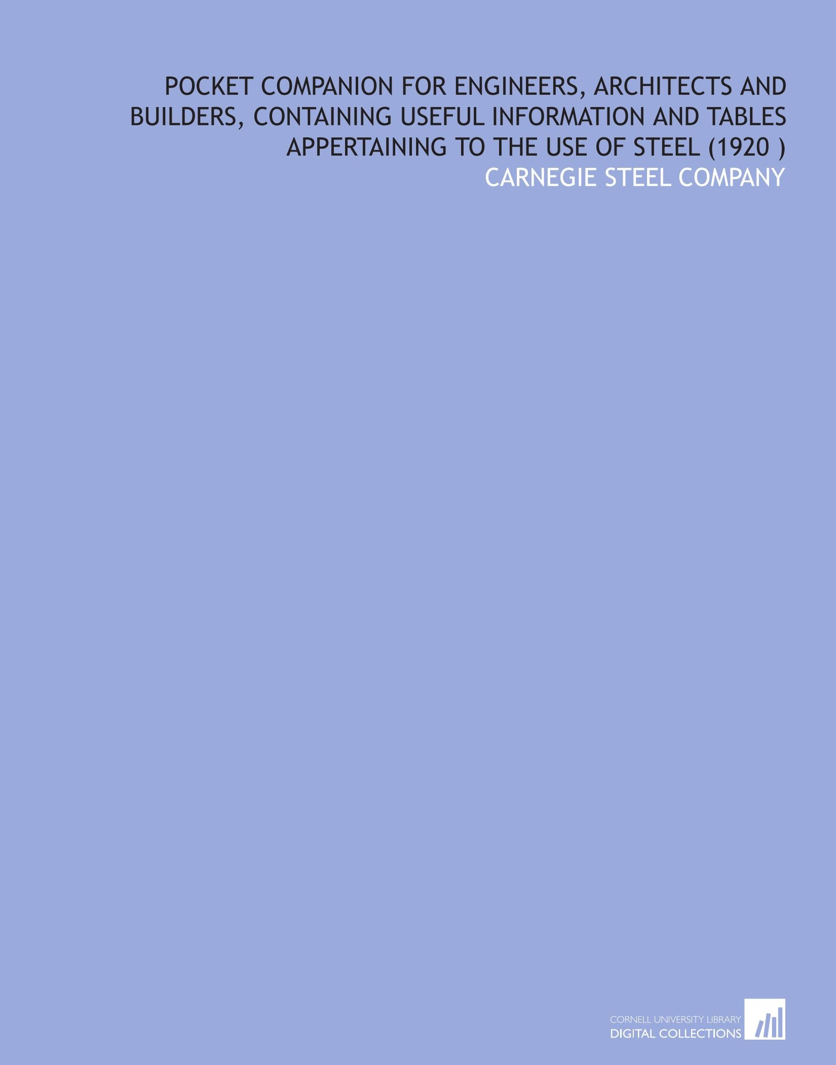 Download Pocket Companion for Engineers, Architects and Builders, Containing Useful Information and Tables Appertaining to the Use of Steel (1920 ) PDF