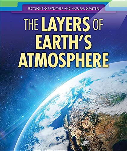 The Layers of Earth's Atmosphere (Spotlight on Weather and Natural Disasters) ()