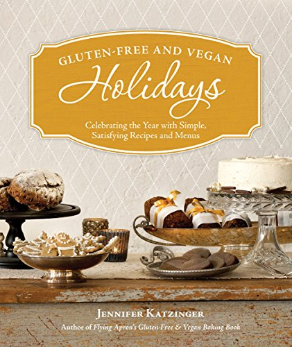 Gluten-Free and Vegan Holidays: Celebrating the Year with Simple, Satisfying Recipes and Menus by Jennifer Katzinger