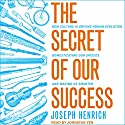The Secret of Our Success: How Culture Is Driving Human Evolution, Domesticating Our Species, and Making Us Smarter Hörbuch von Joseph Henrich Gesprochen von: Jonathan Yen