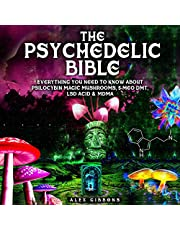The Psychedelic Bible: Everything You Need to Know About Psilocybin Magic Mushrooms, 5-MEO DMT, LSD/acid & MDMA (Psychedelic Curiosity, Book 4)
