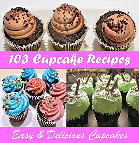 Cupcake Cookbook: 103 Simple and Delicious Cupcake Recipes (Cupcake cookbook, Cupcake recipes, Cupcake, Cupcake recipe book) ()