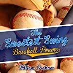 The Sweetest Swing: Baseball Poems | William Graham