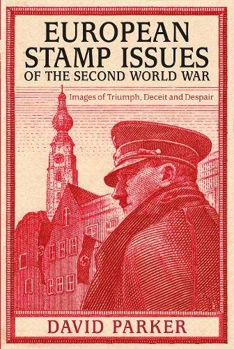 Download European Stamp Issues of the Second World War: Images of Triumph, Deceit and Despair ebook