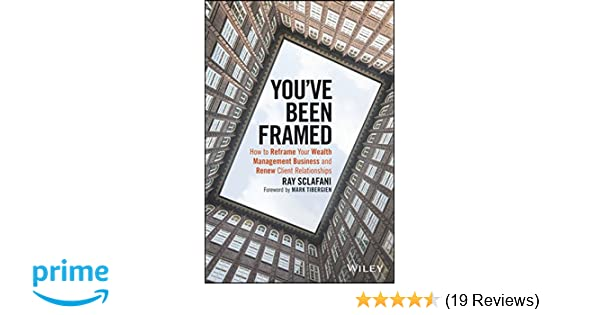 Amazon.com: You\'ve Been Framed: How to Reframe Your Wealth ...