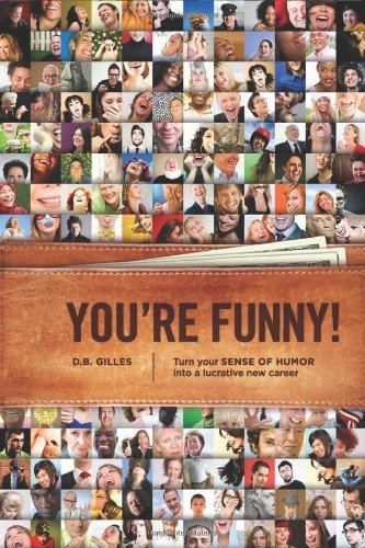 You're Funny: Turn Your Sense of Humor Into a Lucrative...