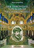 Der Thronsaal Von Schloss Neuschwanstein : Konig Ludwig II. und Sein Verstandnis Vom Gottesgnadentum, Spangenberg, Marcus and v Gotz, Roman, 3795412250