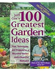 Jeff Cox's 100 Greatest Garden Ideas: Tip, Techniques, and Projects for a Bountiful Garden and a Beautiful Backyard