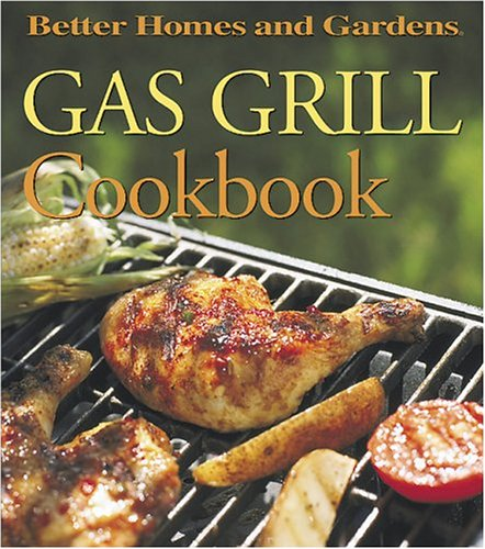 Garden Grill (Gas Grill Cookbook (Better Homes and Gardens(R)))