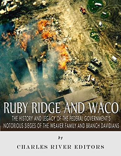 Ruby Ridge and Waco: The History and Legacy of the Federal Government's Notorious Sieges of the Weaver Family and Branch Davidians by [Charles River Editors]