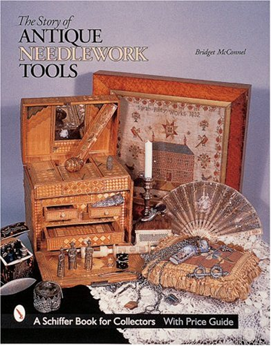 - The Story of Antique Needlework Tools (Schiffer Book for Collectors with Price Guide)