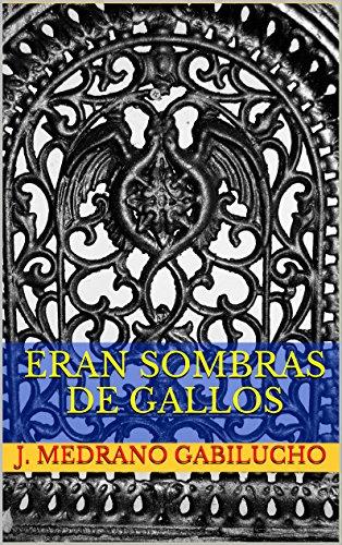 ERAN SOMBRAS DE GALLOS (Spanish Edition) by [Gabilucho, J. Medrano]