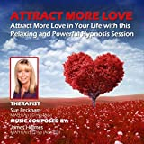 Attract More Love With Hypnosis: Attract Your Perfect Partner and Soul Mate With Hypnosis